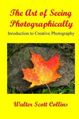 The Art of Seeing Photographically, Book 1: Introduction to Creative Photography
