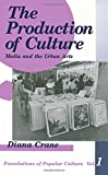 img - for The Production of Culture: Media and the Urban Arts (Feminist Perspective on Communication) book / textbook / text book