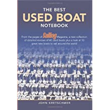 The Best Used Boat Notebook: From the Pages of Sailing Mazine, a New Collection of Detailed Reviews of 40 Used Boats plus a Look at 10 Great Used Boats to Sail Around the World