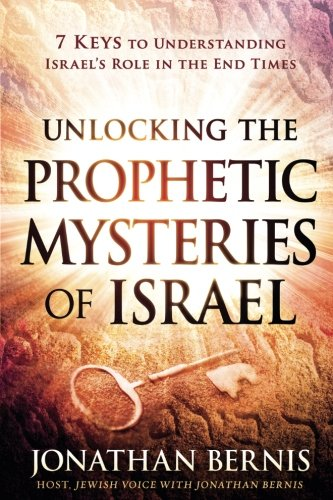 Unlocking the Prophetic Mysteries of Israel: 7 Keys to Understanding Israel's Role in the End-Times (Christ Israel Christmas United In)