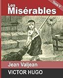 Les Miserables: Tome V - JEAN VALJEAN (French Edition)