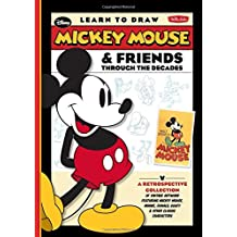 Learn to Draw Mickey Mouse & Friends Through the Decades: A retrospective collection of vintage artwork featuring Mickey Mouse, Minnie, Donald, Goofy & other classic characters