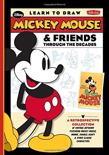 Learn to Draw Mickey Mouse & Friends Through the Decades: A retrospective collection of vintage artwork featuring Mi