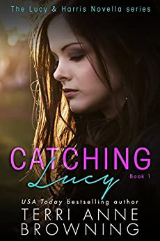 Catching Lucy (The Lucy & Harris Novella Series Book 1) by [Browning, Terri Anne]