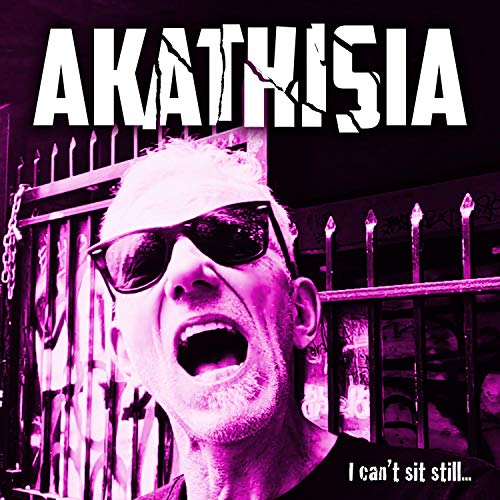 Akathisia (I Can't Sit Still) [Explicit]