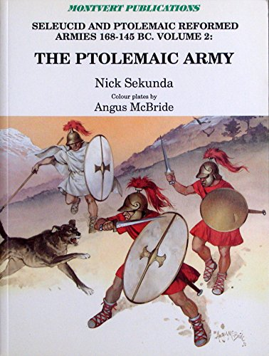 The Ptolemaic Army: Seleucid and Ptolemaic Reformed Armies 168-145 B.C., Vol. 2: The Ptolemaic Army Under Ptolemy VI Philometor
