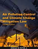 Air Pollution Control and Climate Change Mitigation Law, Arnold W. Reitze, 1585761532