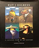 But I Digress : A Coyote's View of Art History, Markus Pierson, 0975366408