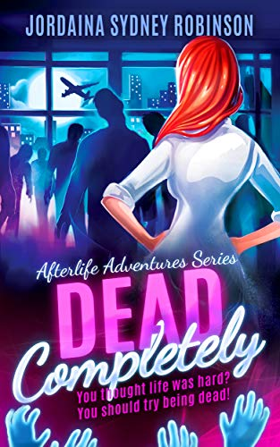 Dead Completely: An Afterlife Adventures Novel (A Paranormal Ghost Cozy Mystery Series Book 6) by [Robinson, Jordaina Sydney]