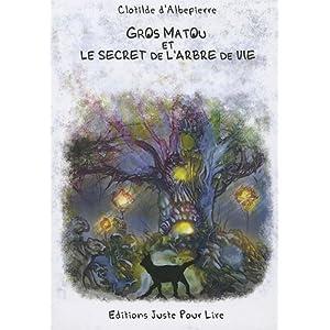 Gros matou et le secret de l'arbre de vie de Clotilde d'Albepierre 51YaXeK9UgL._SL500_AA300_