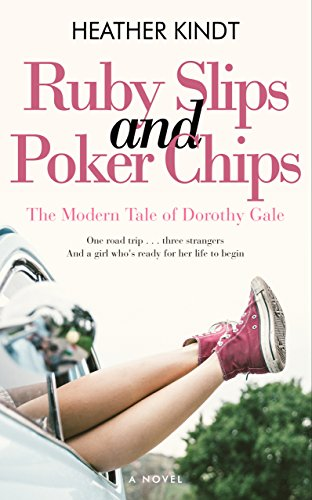 Ruby Slips and Poker Chips: A Modern Day Wizard of Oz Romantic Comedy by [Kindt, Heather]