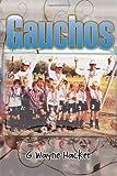 Gauchos, G. Wayne Hacker, 1456803522