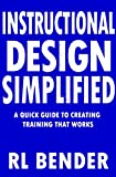 Instructional Design Simplified: A Quick Guide to Creating Training that Works