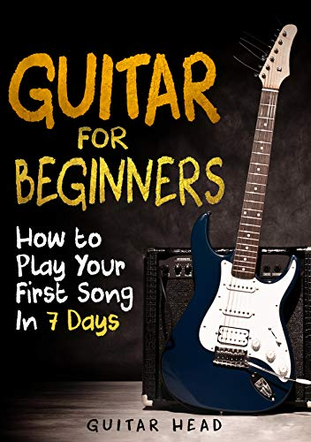 - Guitar for Beginners: How to Play Your First Song In 7 Days Even If You've Never Picked Up A Guitar