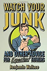 Watch Your Junk and Other Advice for Expectant Fathers Paperback