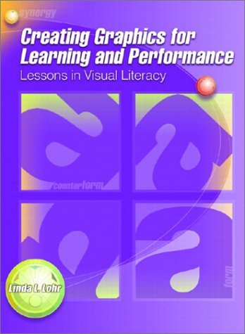 Creating Graphics for Learning and Performance: Lessons in Visual Literacy by Linda L. Lohr (2002-10-17)