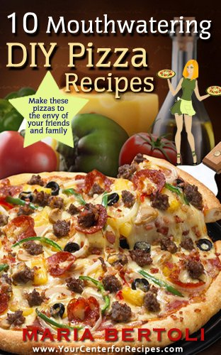 (10 Mouthwatering DIY Pizza Recipes (Food Recipe Series Book)
