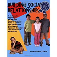 Building Social Relationships: A Systematic Approach to Teaching Social Interaction Skills to Children and Adolescents with ASD and Other Social Difficulties by Bellini, Scott (2006) Paperback