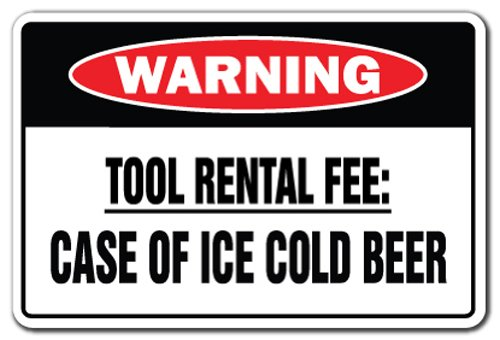 SignMission Tool Rental Fee: Case Of Ice Cold Beer Warning Sign | Indoor/Outdoor | Funny Home Décor for Garages, Living Rooms, Bedroom, Offices Gag Novelty Gift Borrow Sign Wall Plaque Decoration