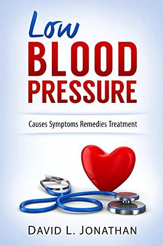 Low Blood Pressure - Hypotension - Practical Advice on Treatment and Staying Healthy