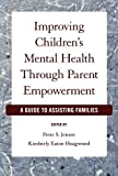img - for Improving Children's Mental Health Through Parent Empowerment: A Guide to Assisting Families by Peter S. Jensen (2008-03-13) book / textbook / text book
