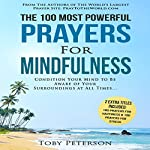 The 100 Most Powerful Prayers for Mindfulness: Condition Your Mind to Be Aware of Your Surroundings at All Times | Toby Peterson