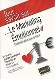 Tout Savoir Sur. le Marketing Emotionnel - l'Humain Plus Que le Fric!