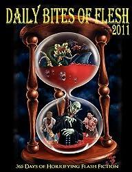 Daily Bites of Flesh 2011: 365 Days of Horrifying Flash Fiction