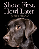 Shoot First, Howl Later (The Howl Series Book 7)