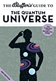 The Bluffer's Guide to the Quantum Universe (The Bluffer's Guides)