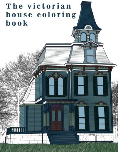The Victorian House: Architectural Coloring Book : A Stress Management Coloring Book For Adults (Architectural Art) (Volume (Victorian House)