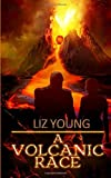 A Volcanic Race: a novel: Volume 1 (Living Rock)