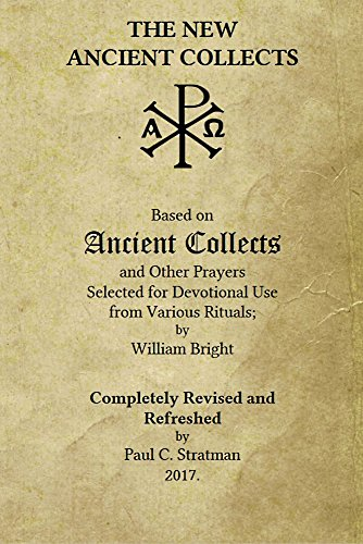 The New Ancient Collects : Completely Revised and Refreshed for Modern Usage. by [Stratman, Paul]