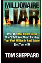 Millionaire Liar: What Real Estate Gurus Won't Tell You (but Tom will) Paperback