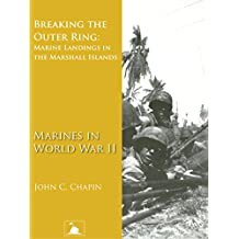 Breaking the Outer Ring: Marine Landings in the Marshall Islands (Marines in World War II) (Illustrated)
