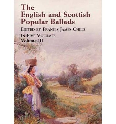 Download [(The English and Scottish Popular Ballads: v.3 )] [Author: Francis James Child] [Nov-2003] PDF