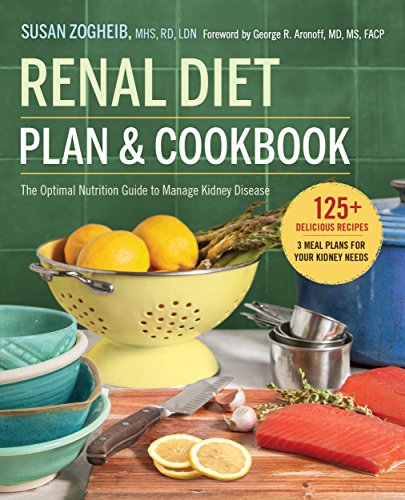 Renal Diet Plan and Cookbook: : The Optimal Nutrition Guide to Manage Kidney Disease by Susan Zogheib RD LDN