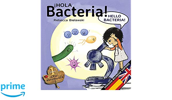 Hola bacteria - Hello Bacteria: Version bilingue Espanol/Ingles (La serie bilingue MAMI NATURALEZA) (Volume 1) (Spanish Edition): Rebecca Bielawski: ...