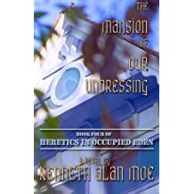 The Mansion of Our Undressing (Heretics in Occupied Eden) by Kenneth Alan Moe (2014-01-11)