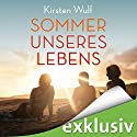 Sommer unseres Lebens Hörbuch von Kirsten Wulf Gesprochen von: Tessa Mittelstaedt