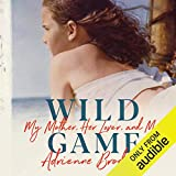 Wild Game: My Mother, Her Lover, and Me