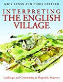 Interpreting the English Village: Landscape and Community at Shapwick, Somerset, Mick Aston, Chris Gerrard, 1905119453