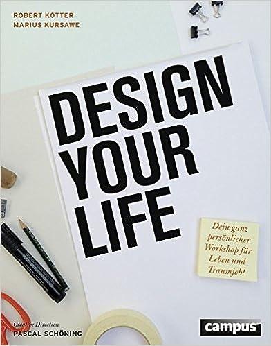 Cover des Buchs: Design Your Life: Dein ganz persönlicher Workshop für Leben und Traumjob!