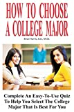 How To Choose A College Major: Complete An Easy-To-Use Quiz To Help You Select The College Major That Is Best For You (College Success Book 2)