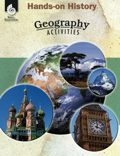 Hands-on History: Geography Activities - Teacher Resource Provides Fun Games and Simulations that Support Hands-On Learning (Social Studies Classroom Resource)