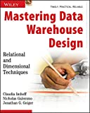 Mastering Data Warehouse Design: Relational and