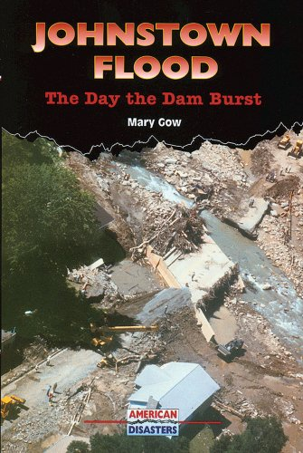 Johnstown Flood: The Day the Dam Burst (American Disasters)