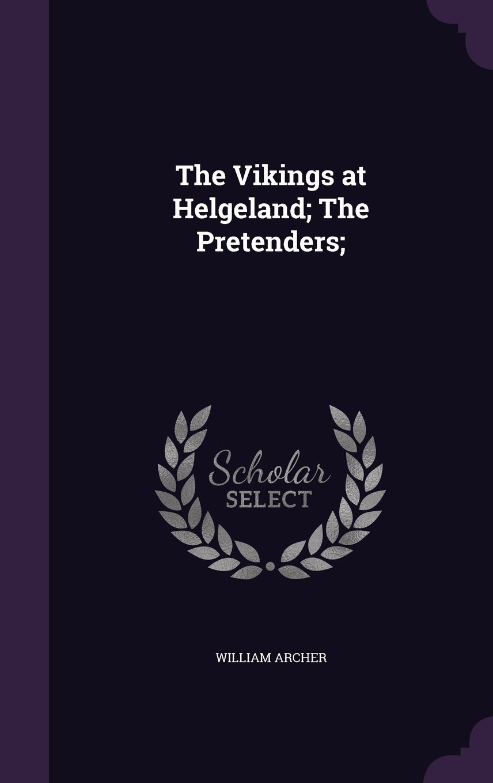 The Vikings at Helgeland; The Pretenders; pdf epub