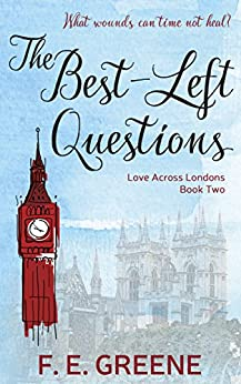 The Best-Left Questions: Love Across Londons Book Two by [Greene, F. E.]
