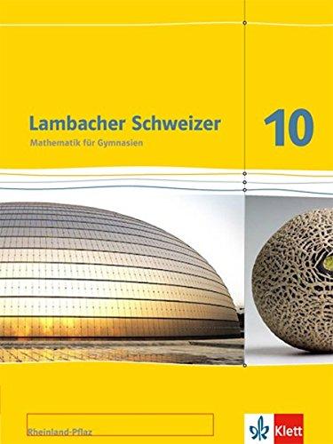 Lambacher Schweizer Mathematik 10. Ausgabe Rheinland-Pfalz: Schülerbuch Klasse 10 (Lambacher Schweizer. Ausgabe für Rheinland-Pfalz ab 2012)